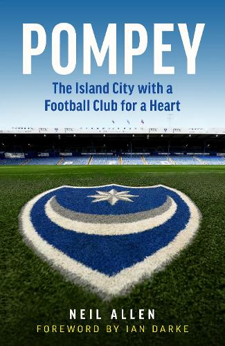 Pompey: The Island City with a Football Club for a Heart (Hardback)