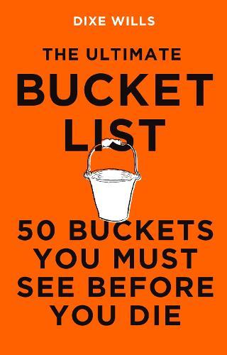The Ultimate Bucket List: 50 Buckets You Must See Before You Die (Hardback)