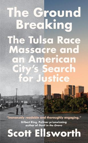 The Ground Breaking: The Tulsa Race Massacre and an American City's Search for Justice (Hardback)