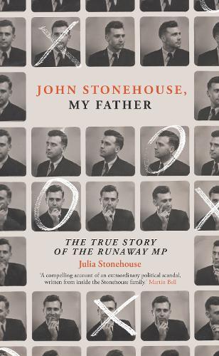 John Stonehouse, My Father: The True Story of the Runaway MP (Hardback)