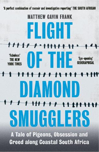 Flight of the Diamond Smugglers: A Tale of Pigeons, Obsession and Greed along Coastal South Africa (Paperback)