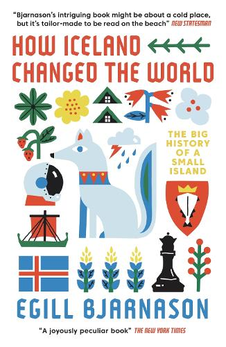 How Iceland Changed the World: The Big History of a Small Island (Paperback)
