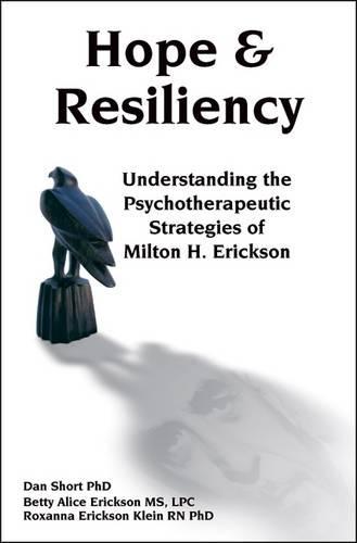 Hope & Resiliency: Understanding the Psychotherapeutic Strategies of Milton H. Erickson (Paperback)