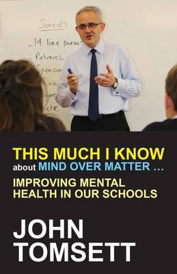 This Much I Know About Mind Over Matter ...: Improving Mental Health in Our Schools (Paperback)