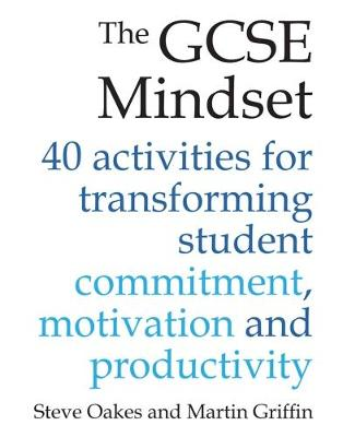 The GCSE Mindset: 40 activities for transforming student commitment, motivation and productivity (Paperback)