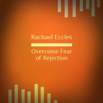 Overcome Fear of Rejection, Self Hypnosis, Hypnotherapy CD 2016 (CD-Audio)