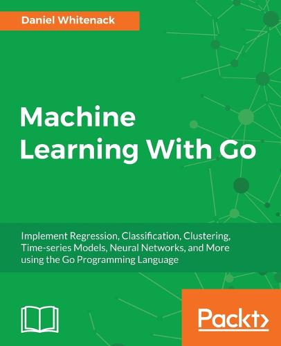Machine Learning With Go (Paperback)