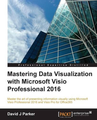 Mastering Data Visualization with Microsoft Visio Professional 2016 (Paperback)
