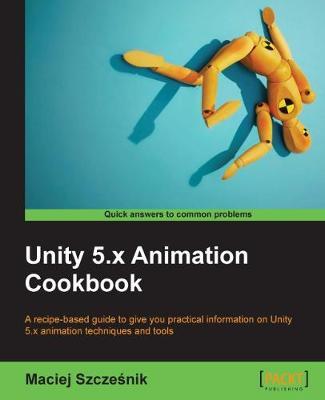 Unity 5.x Animation Cookbook (Paperback)