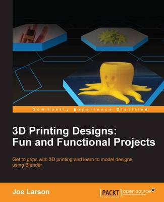 3D Printing Designs: Fun and Functional Projects (Paperback)