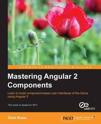 Mastering Angular 2 Components (Paperback)
