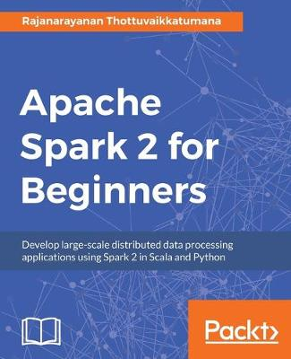 Apache Spark 2 for Beginners (Paperback)