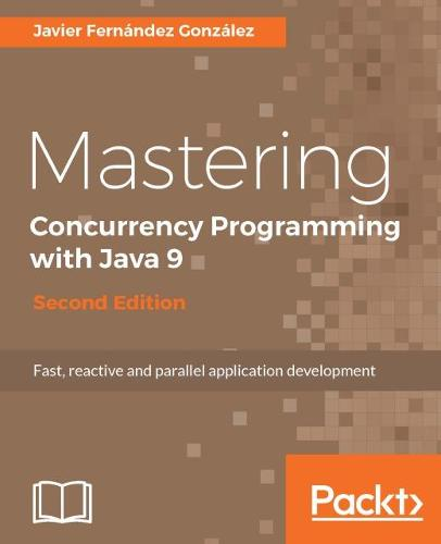 Mastering Concurrency Programming with Java 9 - (Paperback)