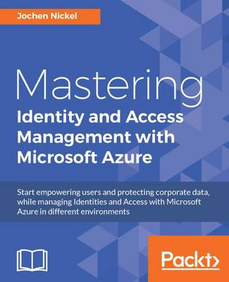 Mastering Identity and Access Management with Microsoft Azure (Paperback)