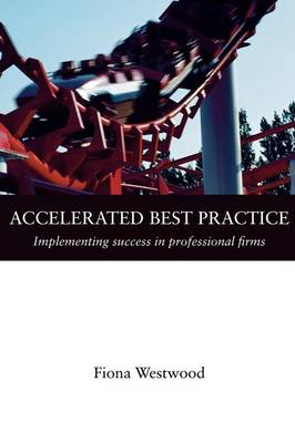 Accelerated Best Practice: Implementing Success in Professional Firms (Paperback)
