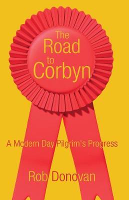 The Road to Corbyn: A Modern Day Pilgrim's Progress (Paperback)