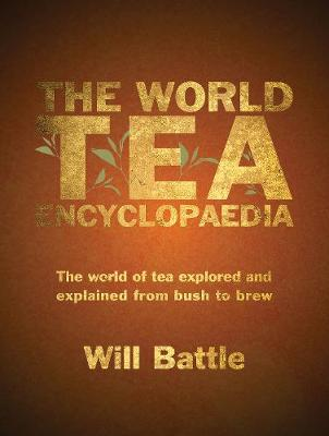The World Tea Encyclopaedia: The world of tea explored and explained from bush to brew (Hardback)