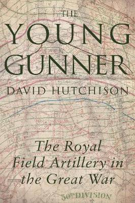 The Young Gunner: The Royal Field Artillery in the Great War (Paperback)