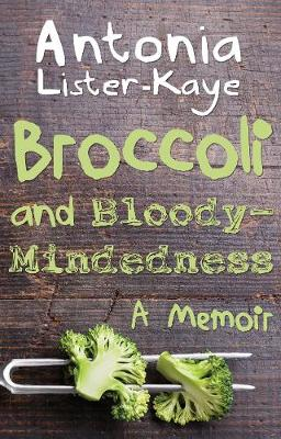 Broccoli and Bloody-Mindedness: A Memoir (Paperback)