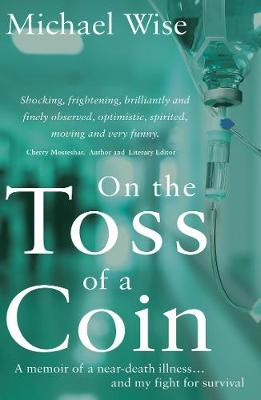 On the Toss of a Coin: 'A memoir of a near-death illness... and my fight for survival' (Paperback)