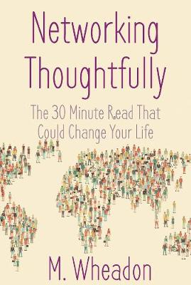 Networking Thoughtfully: The 30 Minute Read That Could Change Your Life (Paperback)