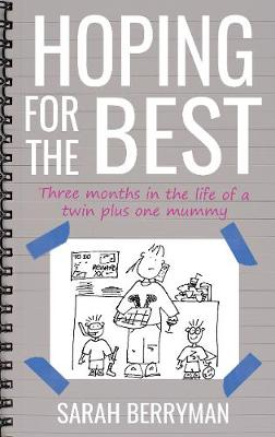 Hoping For The Best: Three months in the life of a Twin plus one Mummy (Paperback)