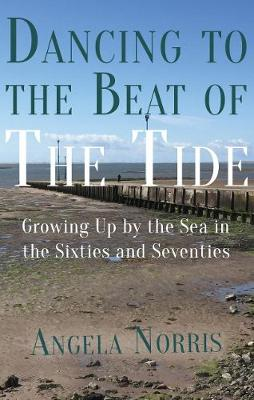Dancing to the Beat of the Tide: Growing Up by the Sea in the Sixties and Seventies (Paperback)