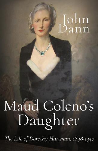 Maud Coleno's Daughter: The Life of Dorothy Hartman, 1898-1957 (Hardback)