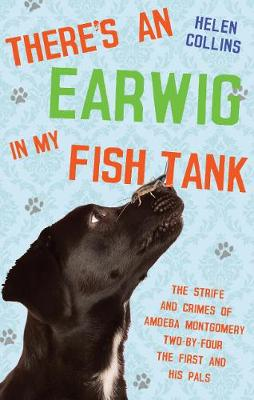 There's an Earwig in my Fish Tank: The strife and crimes of Amoeba Montgomery Two-by-Four the First and his pals (Paperback)