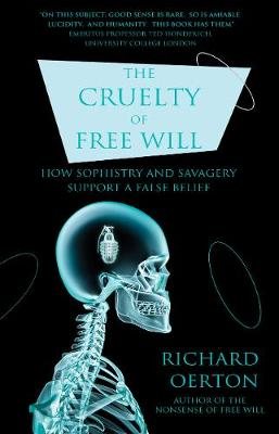 The Cruelty of Free Will: How Sophistry and Savagery Support a False Belief (Paperback)
