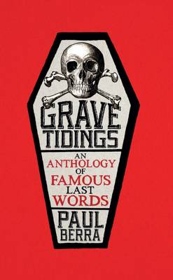 Grave Tidings: An Anthology of Famous Last Words (Paperback)