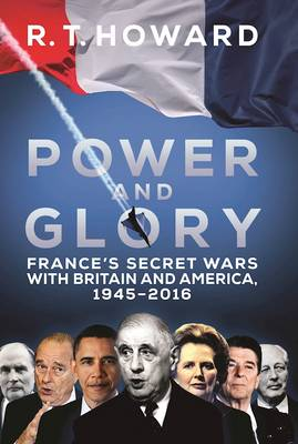 Power and Glory: France's Secret Wars with Britain and America, 1945-2016 (Hardback)