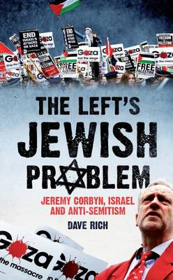 The Left's Jewish Problem: Jeremy Corbyn, Israel and Anti-Semitism (Paperback)