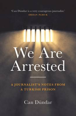 We Are Arrested: A Journalist's Notes from a Turkish Prison (Hardback)