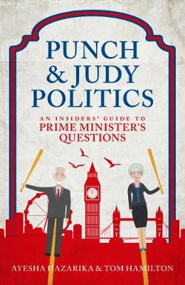 Punch and Judy Politics: An Insiders' Guide to Prime Minister's Questions (Hardback)