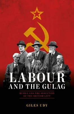 Labour and the Gulag: Russia and the Seduction of the British Left (Hardback)