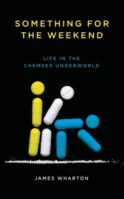 Something for the Weekend: Life in the Chemsex Underworld (Paperback)