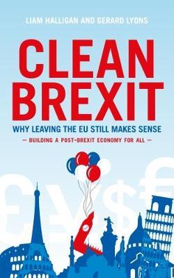 Clean Brexit: Why leaving the EU still makes sense - Building a post-Brexit economy for all (Hardback)