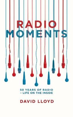 Radio Moments: 50 Years of Radio - Life on the Inside (Paperback)