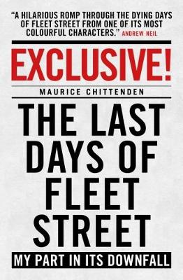 Exclusive!: The Last Days of Fleet Street - My Part in its Downfall (Paperback)