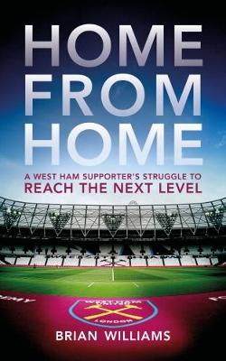 Home From Home: A West Ham Supporter's Struggle to Reach the Next Level (Paperback)