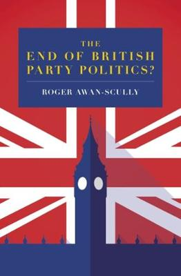 The End of British Party Politics? (Paperback)