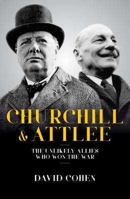 Churchill & Attlee 2018: The Unlikely Allies Who Won The War (Hardback)