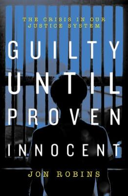 Guilty Until Proven Innocent 2018: The Crisis in Our Justice System (Paperback)