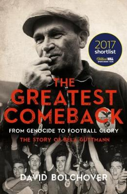 The Greatest Comeback: From Genocide to Football Glory: The Story of Bela Guttman (Paperback)