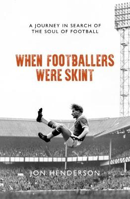 When Footballers Were Skint 2018: A Journey in Search of the Soul of Football (Hardback)
