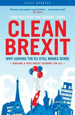 Clean Brexit: Why leaving the EU still makes sense - Building a Post-Brexit for all (Paperback)