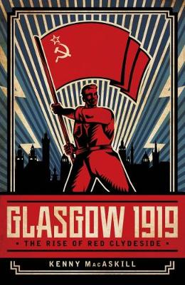Glasgow 1919: The Rise of Red Clydeside (Hardback)