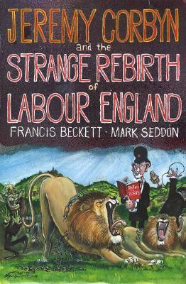 Jeremy Corbyn and the Strange Rebirth of Labour England (Paperback)
