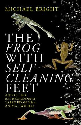 The Frog with Self-Cleaning Feet: And Other Extraordinary Tales from the Animal World (Paperback)